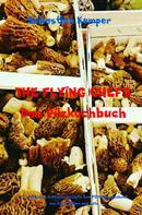 Sebastian Kemper: THE FLYING CHEFS Das Pilzkochbuch