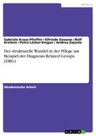 Gabriele Kraus-Pfeiffer: Der strukturelle Wandel in der Pflege am Beispiel der Diagnosis Related Groups (DRG)
