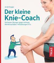 Der kleine Knie-Coach - Die besten Übungen gegen Arthrose, Meniskusschäden, Fehlstellungen & Co.