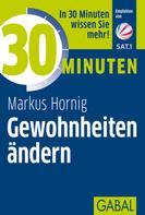 Markus Hornig: 30 Minuten Gewohnheiten ändern ★★★★