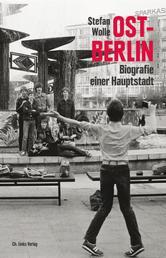 Ost-Berlin - Biografie einer Hauptstadt