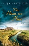 Tanja Heitmann: Das Haus am Fluss ★★★★