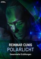 Reinmar Cunis: POLARLICHT - Gesammelte Erzählungen
