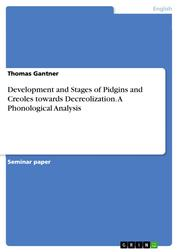 Development and Stages of Pidgins and Creoles towards Decreolization. A Phonological Analysis