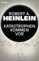 Robert A. Heinlein: Katastrophen kommen vor ★★★★