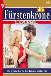 Fürstenkrone Classic 13 – Adelsroman - Die große Liebe für Komtess Regina