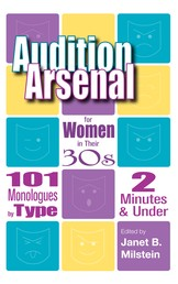 Audition Arsenal for Women in their 30's - 101 Monologues by Type, 2 Minutes & Under