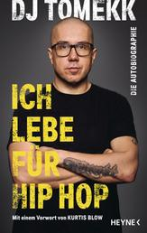 Ich lebe für Hip Hop - Die Autobiographie - Mit einem Vorwort von Kurtis Blow
