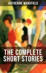 The Complete Short Stories of Katherine Mansfield - Bliss, The Garden Party, The Dove's Nest, Something Childish, In a German Pension, The Aloe
