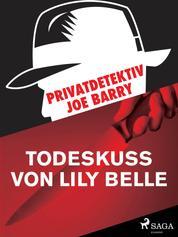 Privatdetektiv Joe Barry - Todeskuss von Lily Belle