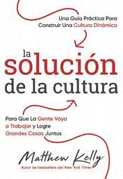 La solución de la cultura - Una guía práctica para construir una Cultura Dinámica