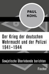 Der Krieg der deutschen Wehrmacht und der Polizei 1941–1944 - Sowjetische Überlebende berichten