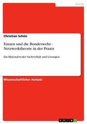 Frauen und die Bundeswehr - Netzwerktheorie in der Praxis - Ein fiktional-realer Sachverhalt und Lösungen