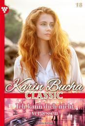 Karin Bucha 18 – Liebesroman - Ich kann dich nicht vergessen