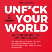 Unfuck your world / Hörbuch Ratgeber - Weg von Pornos, rein ins porno Leben.