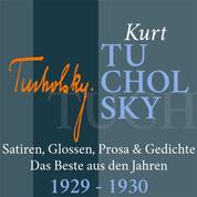 Kurt Tucholsky: Satiren, Glossen, Prosa und Gedichte - Das Beste aus den Jahren 1929 – 1930