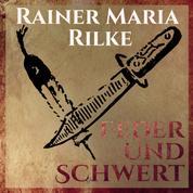 Feder und Schwert - Die Erzählungen von Rainer Marie Rilke (Ungekürzt)