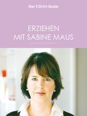 Erziehen mit Sabine Maus: Wie Familie gelingen kann (ELTERN Guide)