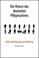 Rainer Lenz: Die Misere des deutschen Pflegesystems