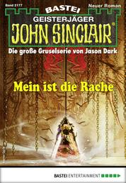 John Sinclair 2177 - Horror-Serie - Mein ist die Rache
