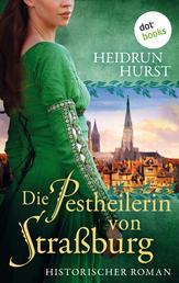 Die Pestheilerin von Straßburg: Die Straßburg-Saga Band 2 - Historischer Roman