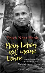 Mein Leben ist meine Lehre - Autobiographische Geschichten und Weisheiten eines Mönchs