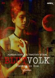 BLUTVOLK, Band 24: STERBEN IN ROM - Die große Vampir-Saga von Adrian Doyle & Timothy Stahl