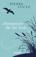 Pierre Stutz: Atempausen für die Seele