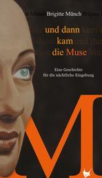 Und dann kam die Muse - Eine Geschichte für die nächtliche Eingebung