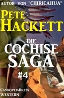 Pete Hackett: Die Cochise Saga Band 4