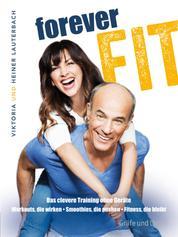 Forever fit - Das clevere Workout ohne Geräte. Workouts, die wirken - Smoothies, die pushen - Fitness, die bleibt.