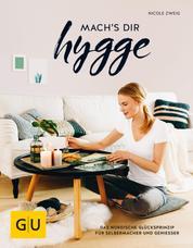 mach's dir hygge - Das nordische Glücksprinzip für Selbermacher und Genießer
