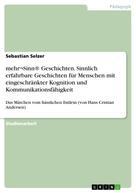 Sebastian Selzer: mehr¬Sinn® Geschichten. Sinnlich erfahrbare Geschichten für Menschen mit eingeschränkter Kognition und Kommunikationsfähigkeit