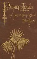Stowe, Harriet Beecher: Palmetto-Leaves