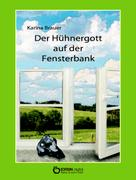Karina Brauer: Der Hühnergott auf der Fensterbank