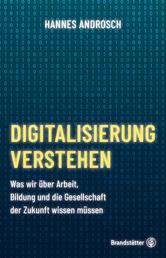 Digitalisierung verstehen - Was wir über Arbeit, Bildung und die Gesellschaft der Zukunft wissen müssen