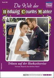 Die Welt der Hedwig Courths-Mahler 460 - Liebesroman - Tränen auf der Hochzeitsreise
