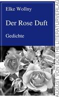 Elke Wollny: Der Rose Duft