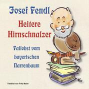 Josef Fendl Heitere Hirnschnalzer