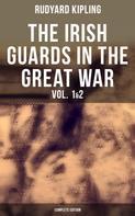 Rudyard Kipling: THE IRISH GUARDS IN THE GREAT WAR (Vol. 1&2 - Complete Edition)