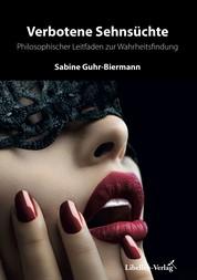 Verbotene Sehnsüchte - Philosophischer Leitfaden zur Wahrheitsfindung