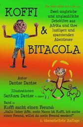 Koffi & Bitacola - Band 1: Koffi sucht einen Freund - Zwei ungleiche und unglaubliche Detektive aus Afrika und ihre spannenden und lustigen Abenteuer