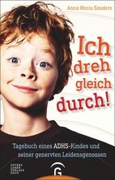 Ich dreh gleich durch! - Tagebuch eines ADHS-Kindes und seiner genervten Leidensgenossen