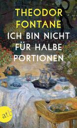 Ich bin nicht für halbe Portionen - Essen und Trinken mit Theodor Fontane