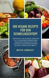 100 Vegane Rezepte für den Schnellkochtopf - Insgesamt 100 leckere Gerichte u.a. glutenfreie Minestrone, gekochte Okraschote und scharfes Schwarze Bohnen Quinoa