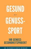 Elisabeth Dr. Barta-Winkler: Gesund mit Genuss-Sport