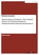 """Christian Inatowitz: """"Reinventing Government"""" - Die zentralen Thesen von Osborne/Gaebler in institutionenökonomischer Interpretation"""