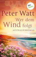 Peter Watt: Wer dem Wind folgt: Die große Australien-Saga - Band 2 ★★★★