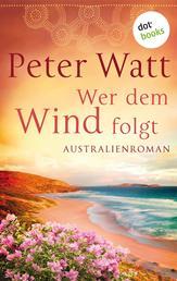 Wer dem Wind folgt: Die große Australien-Saga - Band 2 - Roman