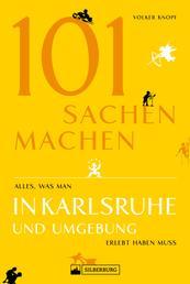 Freizeitführer: 101 Sachen machen - alles, was man in Karlsruhe erlebt haben muss - Ein Ausflugsführer für Abenteuerlustige und Neugierige mit vielen Geheimtipps.